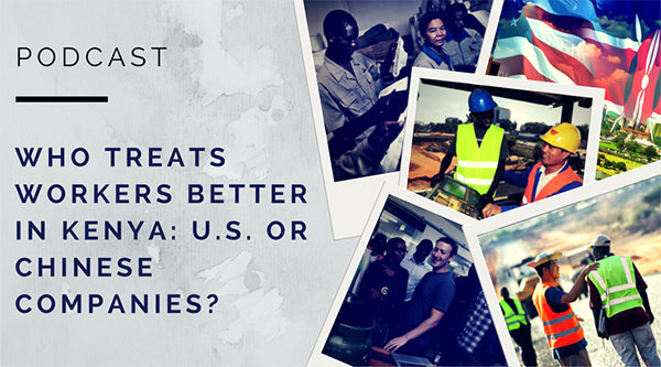 [AUDIO] Who'd you rather work for in Kenya: a U.S. or Chinese company?